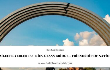 Kiev Gezilecek Yerler 10: Kiev Glass Bridge - Friendship of Nations Arch » www.hellofromworld.com