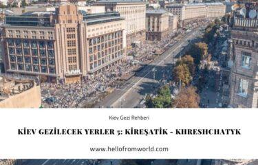 Kiev Gezilecek Yerler 5: Kireşatik - Khreshchatyk » www.hellofromworld.com