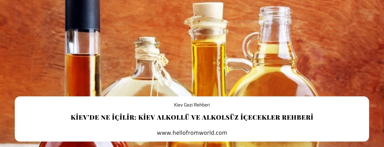 Kiev'de Ne İçilir: Kiev Alkollü ve Alkolsüz İçecekler Rehberi » www.hellofromworld.com